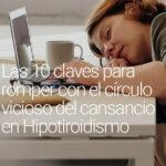 Las 10 claves para romper con el círculo vicioso del cansancio en Hipotiroidismo